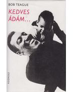 Kedves Ádám... - Teague, Bob