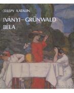 Iványi-Grünwald Béla - Telepy Katalin