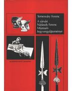 A sárvári Nádasdy Ferenc Múzeum fegyvergyűjteménye - Temesváry Ferenc