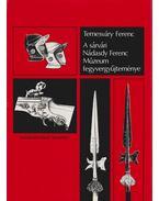A sárvári Nádasdy Ferenc Múzeum fegyvergyűjteménye (aláírt) - Temesváry Ferenc