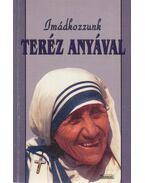 Imádkozzunk Teréz anyával - Teréz Anya