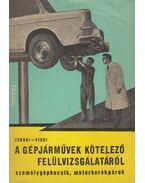 A gépjárművek kötelező felülvizsgálatáról - Ternai Zoltán, Viski László