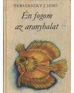 Én fogom az aranyhalat - Tersánszky J. Jenő