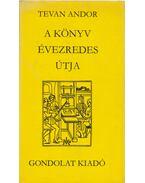 A könyv évezredes útja - Tevan Andor