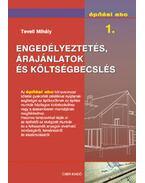 Engedélyeztetés, árajánlatok és költségbecslés - Építési abc 1. - Teveli Mihály