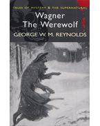Tales of Mystery and the Supernatural – Wagner the Werewolf - REYNOLDS, GEORGE W.M.