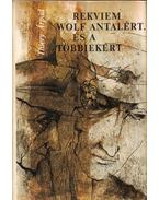 Rekviem Wolf Antalért. És a többiekért (dedikált) - Thiery Árpád