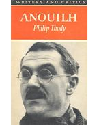 Anouilh - THODY, PHILIP