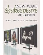 New Wave Shakespeare on Screen - Thomas Cartelli, Katherine Rowe