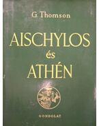 Aischylos és Athén - Thomson, George
