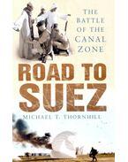 Road to Suez - THORNHILL, MICHAEL T,
