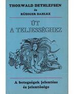 Út a teljességhez - Thorwald Dethlefsen, Rüdiger Dahlke
