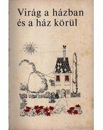 Virág a házban és ház körül - Ticsénszky Marianna