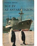 Egy év az Antarktiszon (dedikált) - Titkos Ervin, Bende Ibolya