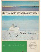 Magyarok az Antarktiszon - Titkos Ervin, Hirling György, Barát József, Rockenbauer Pál, Szabados Tamás, Vissy Károly