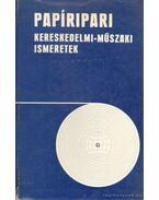 Papíripari kereskedelmi-műszaki ismeretek - Több szerző, Karczag Gábor