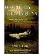 Death and the Maidens – Fanny Wollstonecraft and the Shelley Circle - TODD, JANET