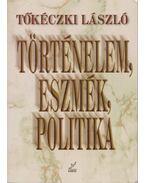 Történelem, eszmék, politika - Tőkéczki László
