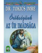Örökségünk az Úr imádsága - Tokics Imre dr.