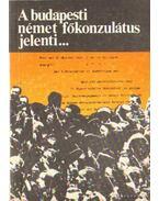 A budapesti német főkonzulátus jelenti... - Tokody Gyula