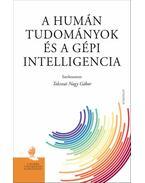 A humán tudományok és a gépi intelligencia - Tolcsvai Nagy Gábor (Szerk.)
