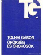 Örökség és örökösök - Tolnai Gábor
