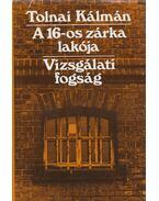 A 16-os zárka lakója / Vizsgálati fogság - Tolnai Kálmán