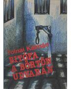 Bitófa a börtön udvarán - Tolnai Kálmán