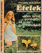 Ételek vadon termő gombákból és erdei gyümölcsökből - Tolnai Kálmán