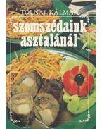 Szomszédaink asztalánál - Tolnai Kálmán