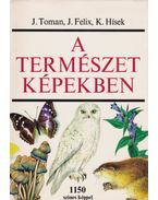 A természet képekben - Toman, Josef, Felix, Jiri, Hísek, K.