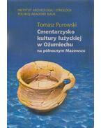 Cmentarzysko kultury luzyckiej w Ozumiechu na polnocnym Mazowszu - Tomasz Purowski