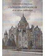 A szegedi zsinagógák és a város zsidósága - Torkos Róbert, Oláh Tamás