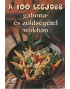 A 100 legjobb gabona- és zöldségétel wokban - Toró Elza