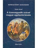 A tizennegyedik század magyar egyháztörténete - Török József