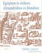 Egyiptom és utókora Alexandriában és Rómában - Török László