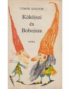 Kököjszi és Bobojsza - Török Sándor