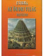 Az ókori világ rejtélyei - Toronyi Attila (szerk.)