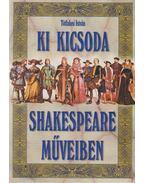 Ki kicsoda Shakespeare műveiben - Tótfalusi István