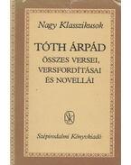 Tóth Árpád összes versei, versfordításai és novellái - Tóth Árpád