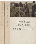 Atya, Fiú, Szentlélek I-II. kötet - Tóth Béla