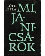 Mi, janicsárok - Tóth Béla