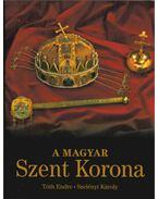 A MAGYAR SZENT KORONA - Tóth Endre, Szelényi Károly