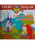 A hosszú hajú királylány - Trixi könyvek - Tóth Eszter