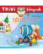 Téli szünet - Trixi könyvek - Tóth Eszter