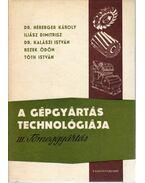 A gépgyártás technológiája III. - Tóth István, Dr. Héberger Károly, Rezek Ödön, Iliász Dimitrisz, Dr. Kalászi  István