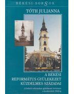 A békési református gyülekezet küzdelmes századai - Tóth Julianna