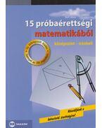 15 próbaérettségi matematikából - Tóth Julianna, Ruff János, Fröhlich Lajos