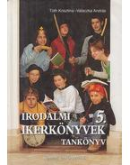 Irodalmi ikerkönyvek 5. - Tankönyv - Tóth Krisztina, Valaczka András