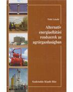 Alternatív energiaellátási rendszerek az agrárgazdaságban - Tóth László